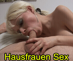 versaute Hausfrauen Sex Bilder